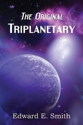 Triplanetary (the Original) by Edward E Smith