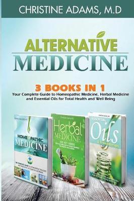 Alternative Medicine by Christine Adams M D