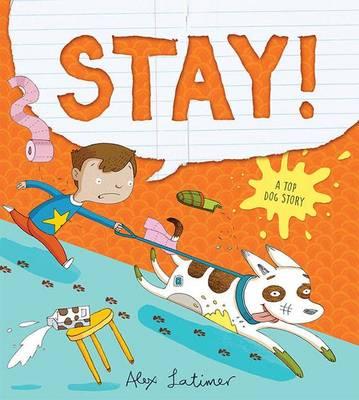 Stay! a Top Dog Story by Alex Latimer