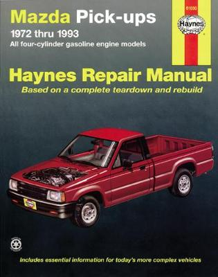 Mazda Pick-ups (1972-1993) Automotive Repair Manual by Mike Stubblefield