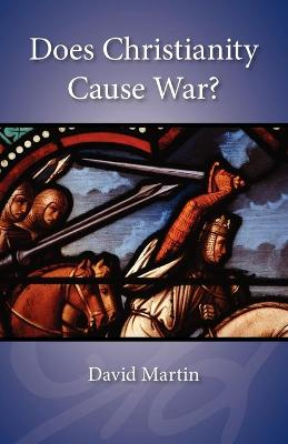 Does Christianity Cause War? by David Martin