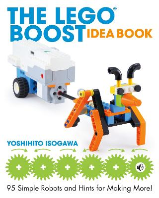 The Lego Boost Idea Book: 95 Simple Robots and Hints for Making More! by Yoshihito Isogawa