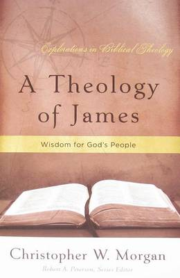 Theology of James by Christopher W. Morgan
