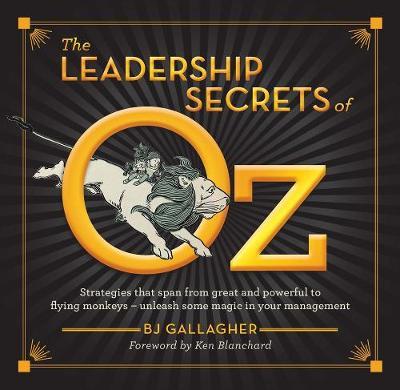 The Leadership Secrets of Oz by B. J. Gallagher
