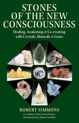 Stones of the New Consciousness: Healing, Awakening, and Co-creating with Crystals, Minerals, and Gems book