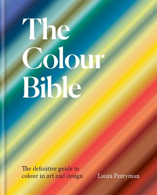 The Colour Bible: The definitive guide to colour in art and design book