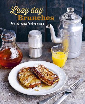 Lazy Day Brunches: Relaxed Recipes for the Morning by Ryland Peters & Small