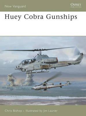 Huey Cobra Gunships 1965-2005 by Chris Bishop