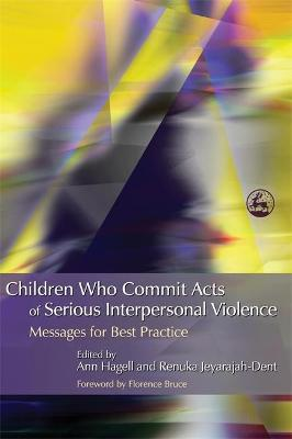 Children Who Commit Acts of Serious Interpersonal Violence by Ann Hagell
