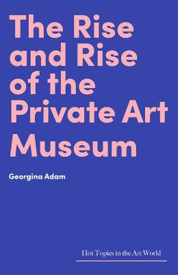 The Rise and Rise of the Private Art Museum book