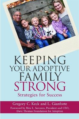 Keeping Your Adoptive Family Strong by Greg Keck
