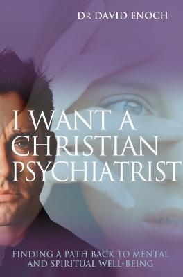 I Want a Christian Psychiatrist by Dr David Enoch, FRC P