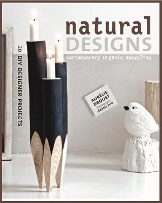 Natural Designs: Contemporary Organic Upcycling book