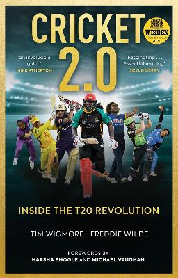 Cricket 2.0: Inside the T20 Revolution - WISDEN BOOK OF THE YEAR 2020 by Tim Wigmore