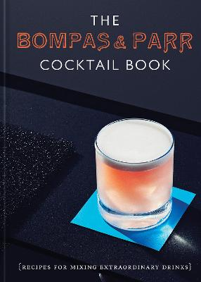 The Bompas & Parr Cocktail Book: Recipes for mixing extraordinary drinks by Bompas & Parr