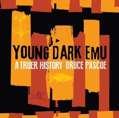 Young Dark Emu: A Truer History by Bruce Pascoe