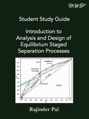Student Study Guide: Introduction to Analysis and Design of Equilibrium Staged Separation Processes by Rajinder Pal