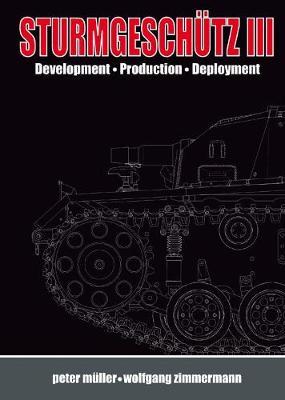 SturmgeschuTz III History; Development, Production, Deployment Volume I by Peter Muller
