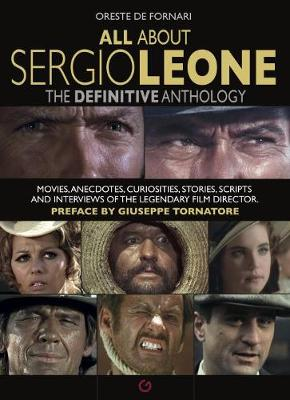 All About Sergio Leone: The Definitive Anthology. Movies, Anecdotes, Curiosities, Stories, Scripts and Interviews of the Legendary Film Director. book