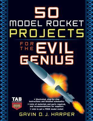 50 Model Rocket Projects for the Evil Genius by Gavin D.J. Harper
