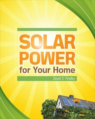 Solar Power for Your Home by David F. Findley
