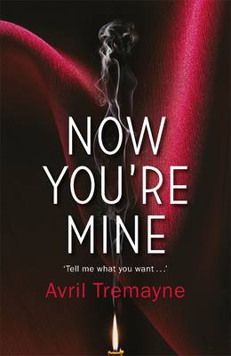 Now You're Mine by Avril Tremayne