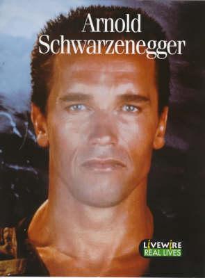 Livewire Real Lives Arnold Schwarzennegger by Julia Holt