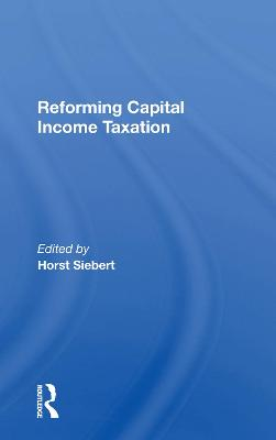 Reforming Capital Income Taxation by Horst Siebert