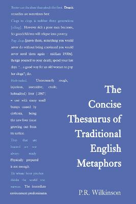The Concise Thesaurus of Traditional English Metaphors by P. R. Wilkinson