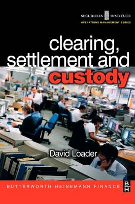 Clearing, Settlement and Custody by David Loader