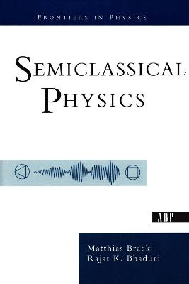 Semiclassical Physics by Matthias Brack