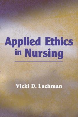Applied Ethics in Nursing by Vicki D. Lachman