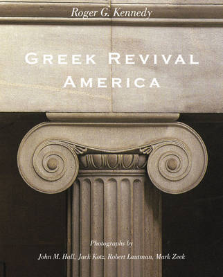 Greek Revival America by Roger G. Kennedy