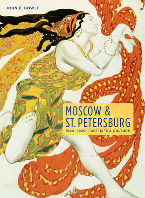Moscow & St. Petersburg 1900-1920 by John E. Bowlt