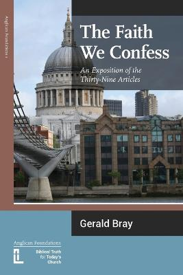 Faith We Confess by Gerald L. Bray