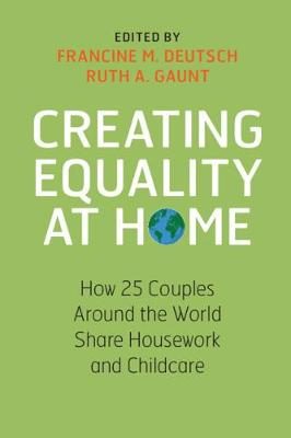 Creating Equality at Home: How 25 Couples around the World Share Housework and Childcare by Francine M. Deutsch