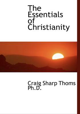 The Essentials of Christianity by Craig Sharp Thoms