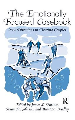 The Emotionally Focused Casebook: New Directions in Treating Couples by James L. Furrow