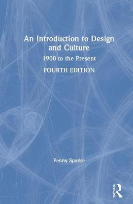 An Introduction to Design and Culture: 1900 to the Present by Penny Sparke