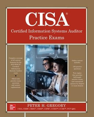 CISA Certified Information Systems Auditor Practice Exams by Peter Gregory