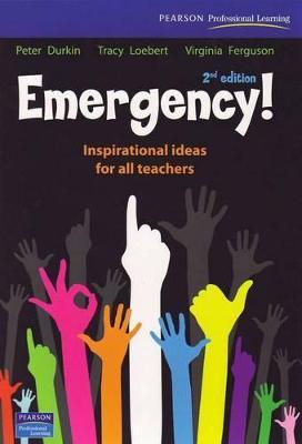 Emergency! Inspirational Ideas for All Teachers by Peter Durkin