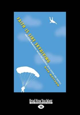 Faith is Like Skydiving: And Other Memorable Images for Dialogue with Seekers and Skeptics by Rick Mattson