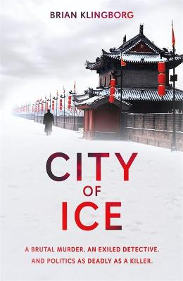 City of Ice: a gripping and atmospheric crime thriller set in modern China by Brian Klingborg