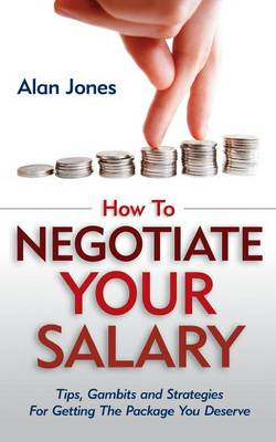 How to Negotiate Your Salary by Alan Jones