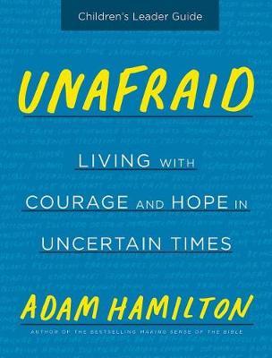 Unafraid Children's Leader Guide by Adam Hamilton