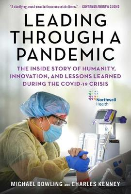Leading Through a Pandemic: The Inside Story of Humanity, Innovation, and Lessons Learned During the COVID-19 Crisis book