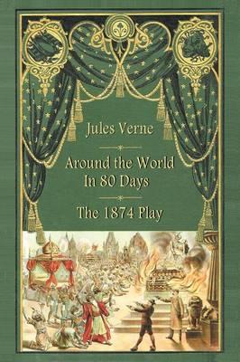 Around the World in 80 Days - The 1874 Play by Jules Verne