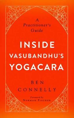Inside Vasubandhu's Yogacara by Ben Connelly