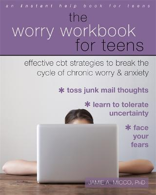 The Worry Workbook for Teens by Jamie A. Micco