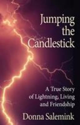 Jumping the Candlestick: A True Story of Lightning, Living & Friendship by Donna Salemink